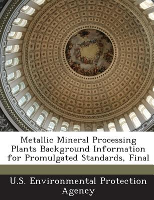 Bibliogov Metallic Mineral Processing Plants Background Information for Promulgated Standards, Final by U. S. Environmental Protection Age at Sears.com